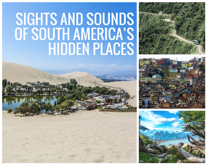 Sights and Sounds of South America's Hidden Places