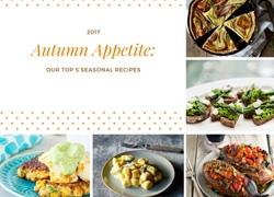 Autumn Appetite: Our Top 5 Seasonal Recipes