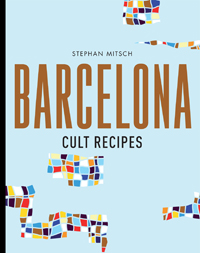 Explore Barcelona with these Cult Recipes by Stephan Mitsch