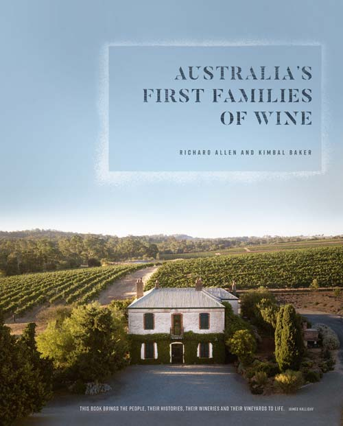 Crafting Wines with a Sense of Place, Australia's First Families of Wine Book is Every Oenophile's Dream