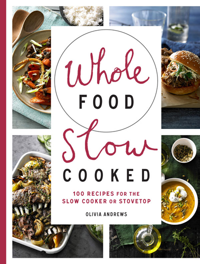 Book Review: Whole Food Slow Cooked by Olivia Andrews